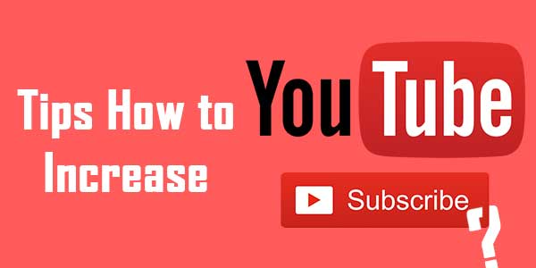 tips to increase subscribers on YouTube